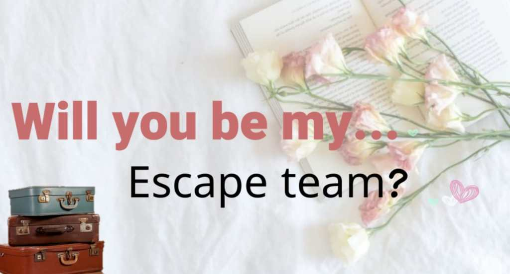will you be my escape team?