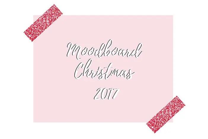 Moodboard de Noël – Christmas 2017