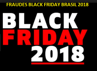 FRAUDES BLACK FRIDAY BRASIL 2018