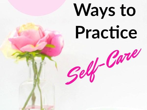 13 Ways to Practice Self Care