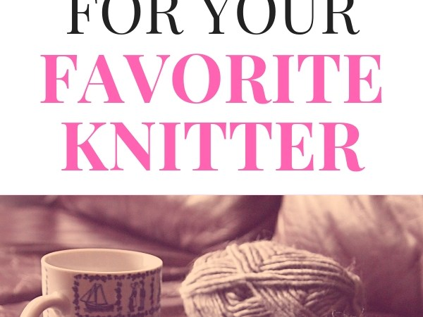 A Gift Guide for the Knitter in Your Life