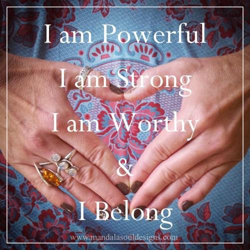 I am Powerful I am Strong I am Worthy and I Belong Affirmation - Mandala Soul Designs