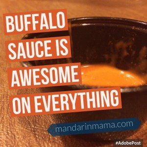 Buffalo Sauce is Awesome on Everything