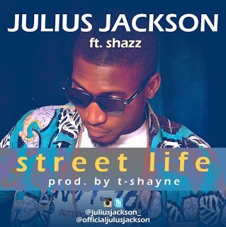 wp 1457335018359 - DOWNLOAD MP3: Julius Jackson ft. Shazz -- Street Life