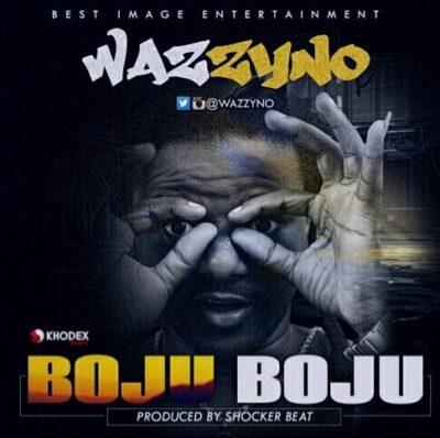 wp-1467936228941 New Music: @Wazzyno – Boju Boju (Prod. by Shocker)