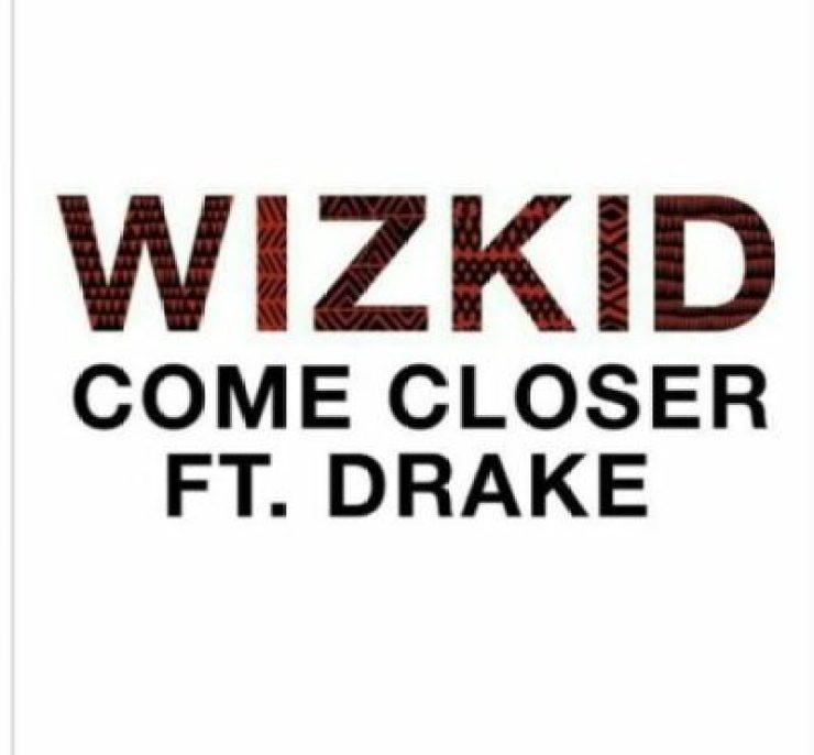wp-1490882602873 NewMusic:Wizkid ft. Drake – Come Closer