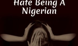 10 Reasons Why I Hate Being A Nigerian