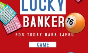 Baba Ijebu Banker For Lucky G Today