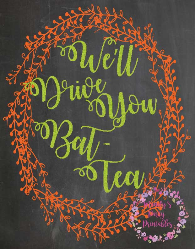 We'll Drive You Bat-Tea Free Printable Sign from Witches Tea Party via Mandy's Party Printables