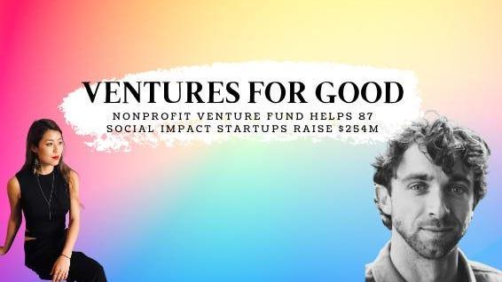 El fondo de capital de riesgo sin fines de lucro ayuda a 87 startups de impacto social a recaudar $ 254 millones