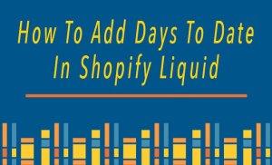 Cộng thêm ngày trong Shopify Liquid