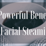 10 benefits of facial steaming