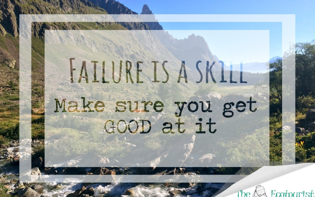 Failure is a skill. Make sure you're good at it.