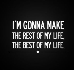 I'm Gonna Make The Rest Of My Life