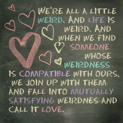 We're all a little weird...