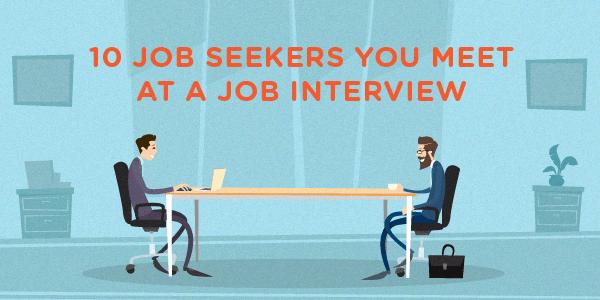 10 Job Seekers You Meet At a Job Interview