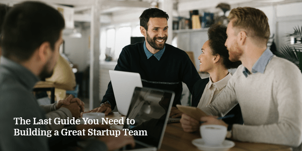 Last-Guide-You-Need-to-Building-a-Great-Startup-Team