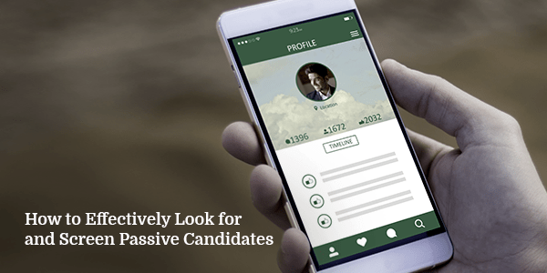 How to Effectively Look for and Screen Passive Candidates