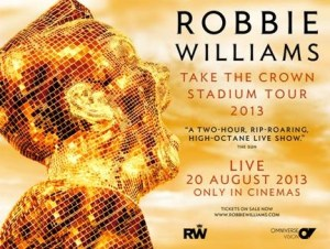 Robbie Williams' Take The Crown Stadium Tour 2013 To Be Broadcast Live Into Cinemas