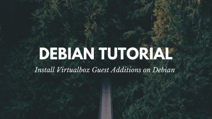 How to Install Virtualbox Guest Additions on Debian