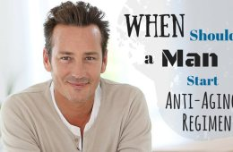 When should man start anti-aging regimen