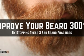 Improve Your Beard 300% By Stopping These 3 Bad Beard Practices