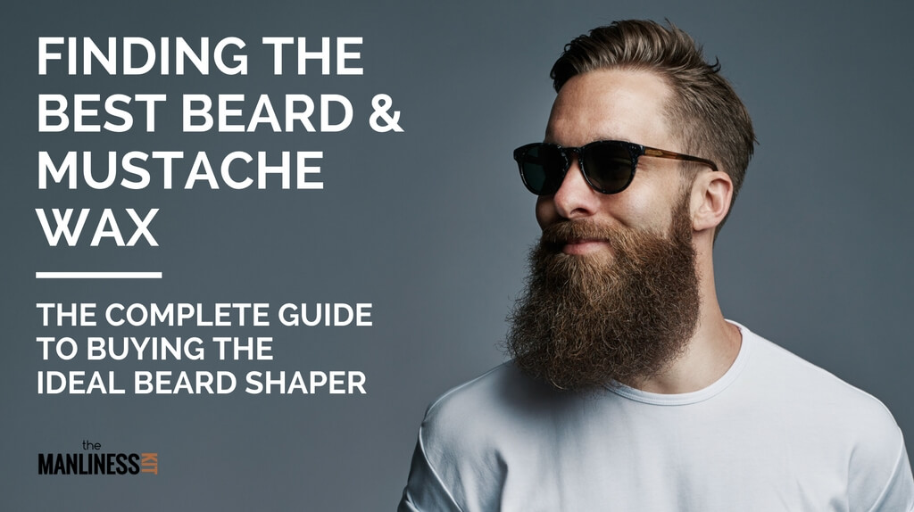 Best Beard Wax 2018: The Complete Guide To Selecting The Top