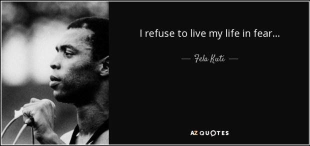 quote-i-refuse-to-live-my-life-in-fear-fela-kuti-65-29-45