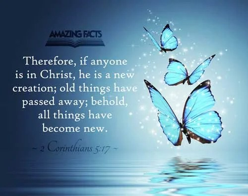 2 Corinthians 5:17 - This Scripture Picture is provided courtesy of Amazing Facts. Visit us at www.amazingfacts.org