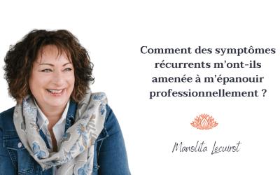 Comment des symptômes récurrents m'ont-ils amenée à m'épanouir professionnellement ?