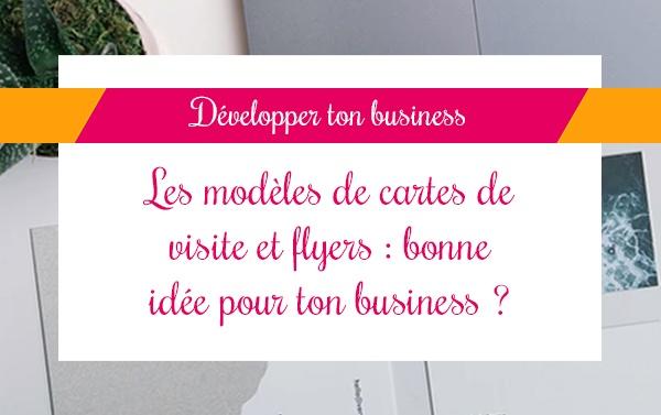Les modèles de cartes de visite et flyers : bonne idée pour ton business ?