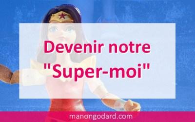 Devenir notre «Super-moi»