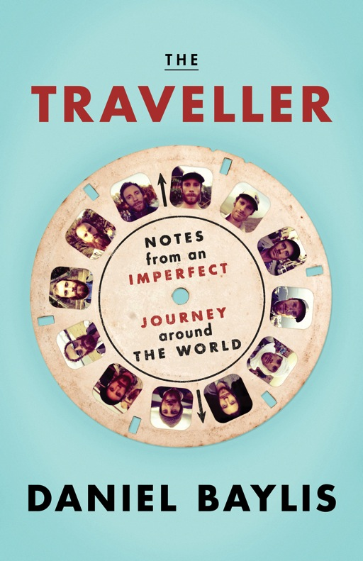 TheTraveller Notes from an Imperfect Journey Around the World  by Daniel Baylis  book cover