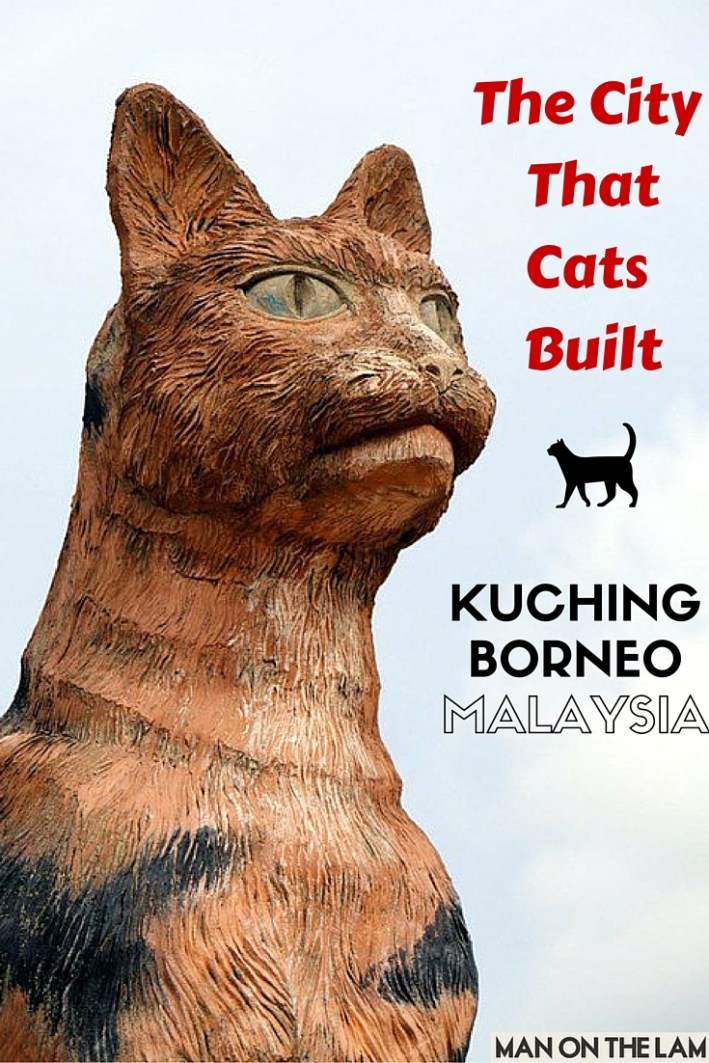 The City That Cats Built -- Kuching, Borneo, Malaysia www.manonthelam.com