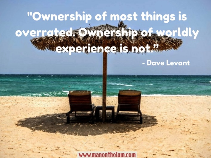 Best Inspirational Travel Quotes Ownership of most things is overrated Ownership of worldly experience is not Dave Levant