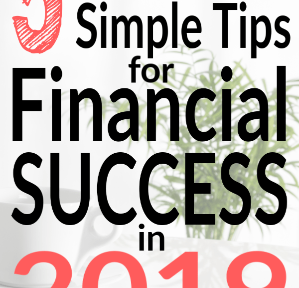5 Amazingly Simple Tips for Financial Success in 2019