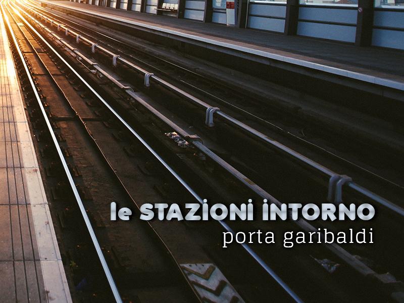 Le Stazioni Intorno - Porta Garibaldi