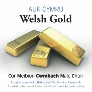 Cwmbach Male Voice Choir - Aur Cymru-Welsh Gold