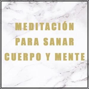 Meditación para Sanar Cuerpo y Mente