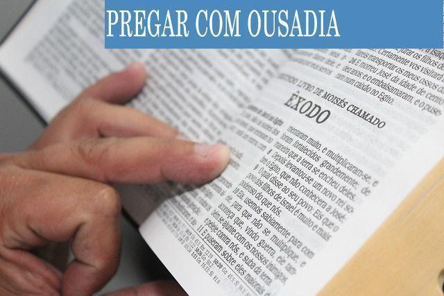 como pregar a palavra de deus com ousadia