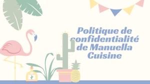 Politique de confidentialité de Manuella Cuisine