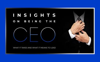 Insights on Being the CEO – What it Takes and What it Means to Lead