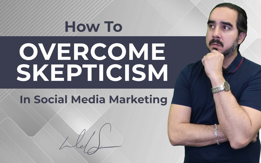 How To Overcome Skepticism In Social Media Marketing