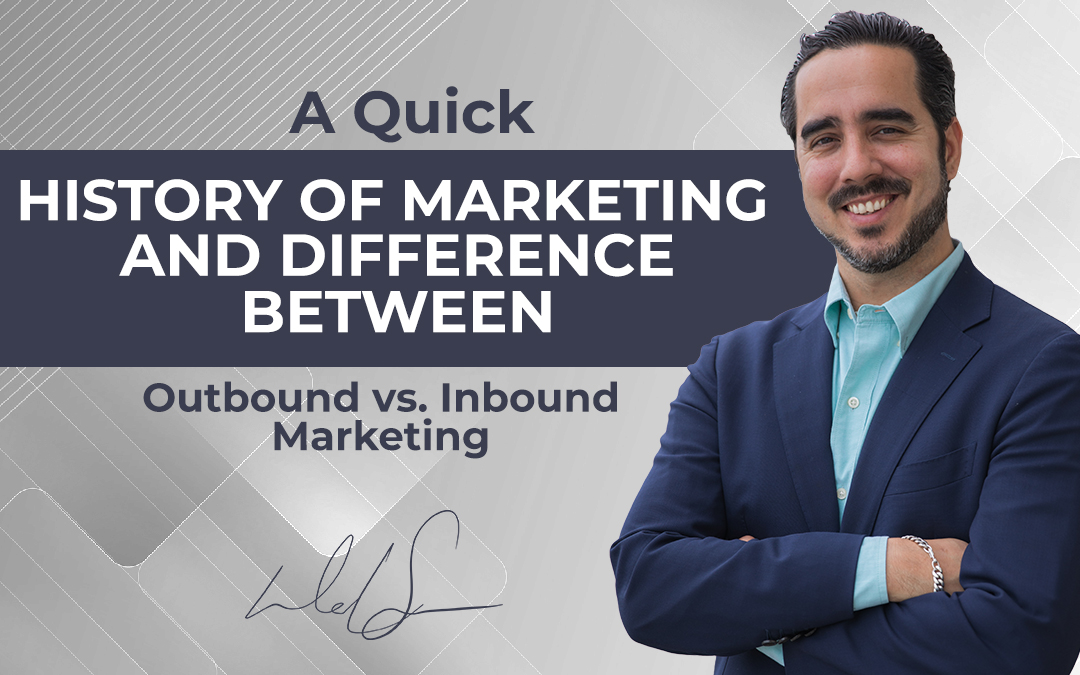 Marketing History and Outbound vs. Inbound Marketing