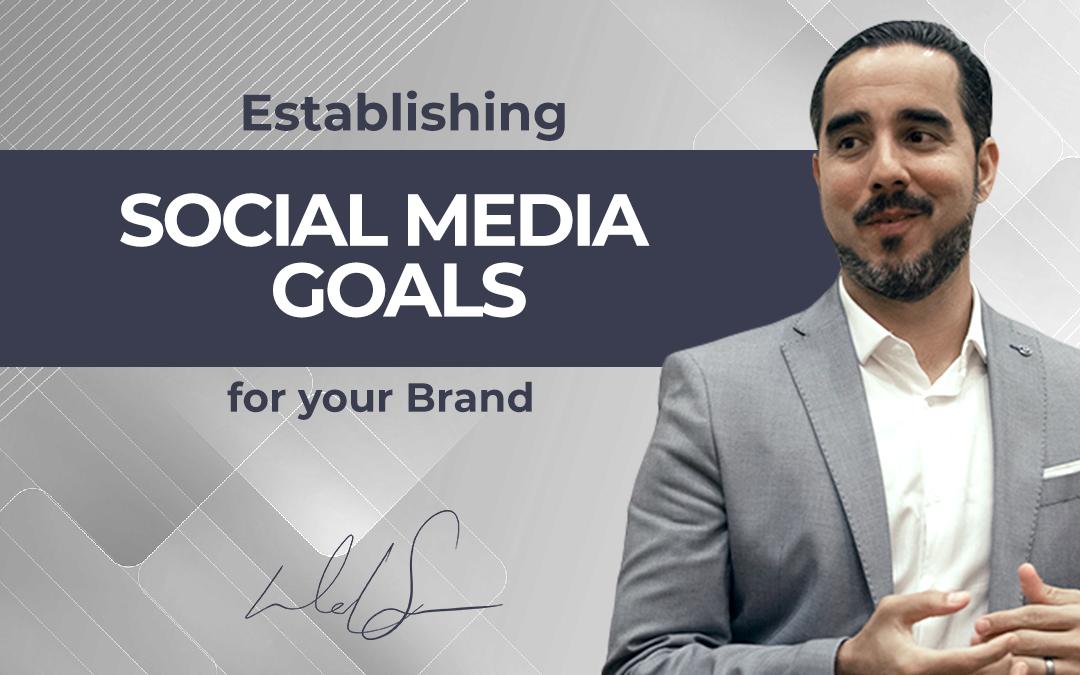 Establishing Social Media Goals for your Brand