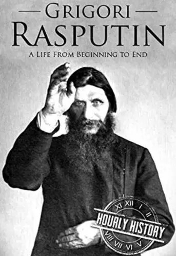 Grigori Rasputin: A Life From Beginning to End by Hourly History