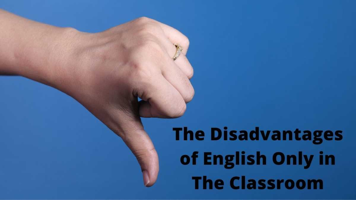 The Pros and Cons of English Only in the Classroom the disadvantages of English Only in the classroom