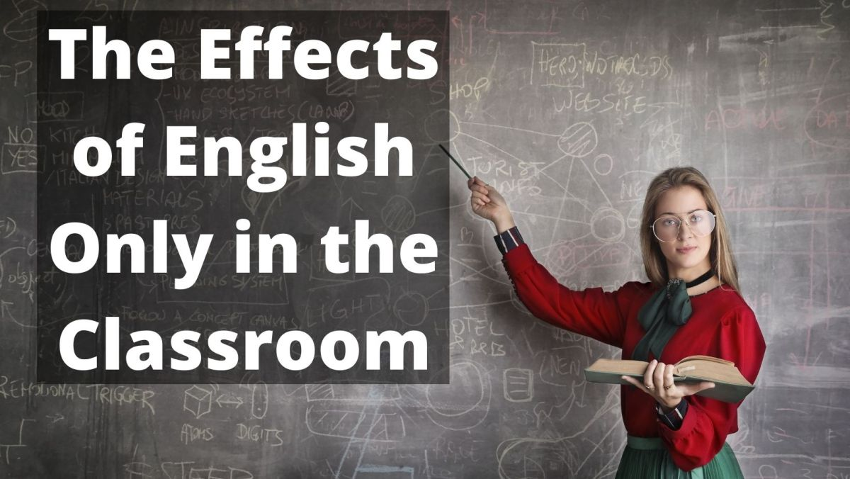 The Pros and Cons of English Only in the Classroom the effects of English Only in the classroom