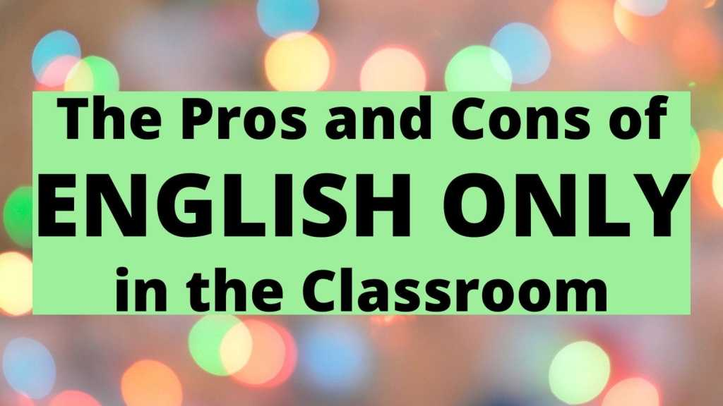 The Pros and Cons of English Only in the classroom featured image