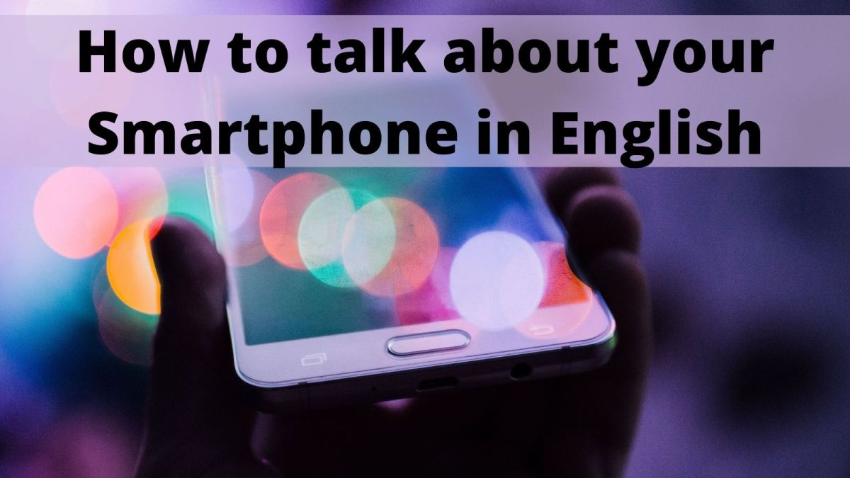 How to talk about your Smartphone in English